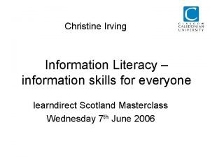 Christine Irving Information Literacy information skills for everyone