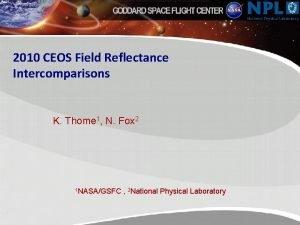 2010 CEOS Field Reflectance Intercomparisons K Thome 1