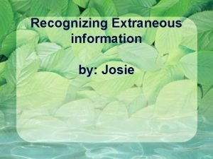 Recognizing Extraneous information by Josie What is recognizing