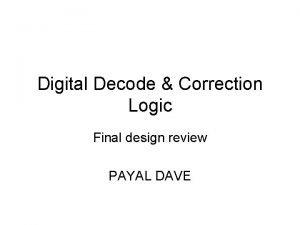 Digital Decode Correction Logic Final design review PAYAL