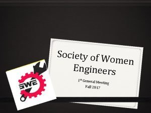 Society of W omen Engineers 1 st General