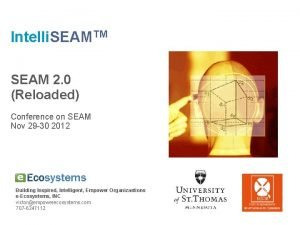 Intelli SEAMTM SEAM 2 0 Reloaded Conference on
