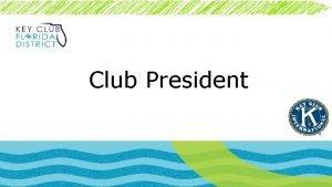 Club President General Duties of President Goal Setting