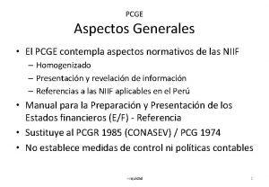 PCGE Aspectos Generales El PCGE contempla aspectos normativos