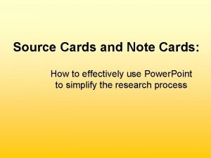 Source Cards and Note Cards How to effectively