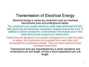 Transmission of Electrical Energy Electrical energy is carries