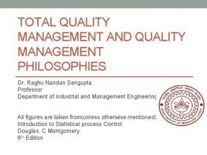 TOTAL QUALITY MANAGEMENT AND QUALITY MANAGEMENT PHILOSOPHIES Dr
