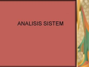 ANALISIS SISTEM Analisis Sistem adalah Penguraian dari suatu
