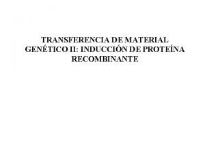 TRANSFERENCIA DE MATERIAL GENTICO II INDUCCIN DE PROTENA