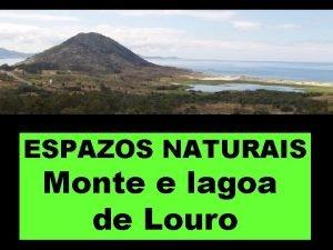 ESPAZOS NATURAIS Monte e lagoa de Louro Espazo
