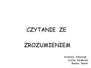 CZYTANIE ZE ZROZUMIENIEM Krystyna Paszczyk Lucyna Zarbczan Boena