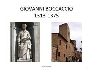 GIOVANNI BOCCACCIO 1313 1375 PROF CANANA 1 INTRODUZIONE