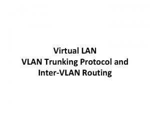 Virtual LAN VLAN Trunking Protocol and InterVLAN Routing