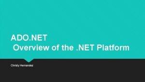 ADO NET Overview of the NET Platform Christy