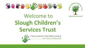 Welcome to Slough Childrens Services Trust Safe Secure
