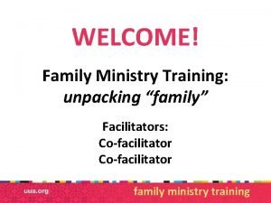 WELCOME Family Ministry Training unpacking family Facilitators Cofacilitator