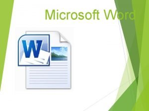 Microsoft Word Microsoft Word is the word processing