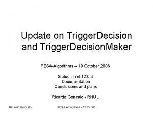 Update on Trigger Decision and Trigger Decision Maker