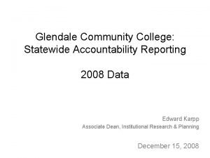 Glendale Community College Statewide Accountability Reporting 2008 Data