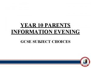 YEAR 10 PARENTS INFORMATION EVENING GCSE SUBJECT CHOICES
