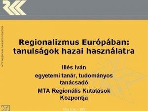 MTA Regionlis Kutatsok Kzpontja Regionalizmus Eurpban tanulsgok hazai