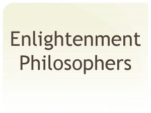 Enlightenment Philosophers Thomas Hobbes 1588 1679 The condition