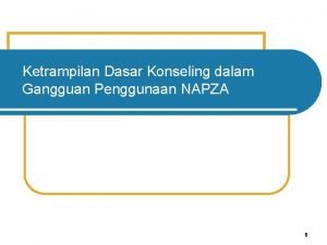Ketrampilan Dasar Konseling dalam Gangguan Penggunaan NAPZA 1