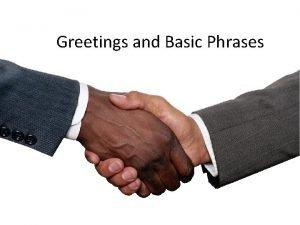 Greetings and Basic Phrases Greetings Salut Hello Goodbye