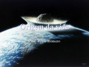 Origem da vida Prof Regis Romero Origem dos