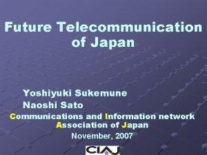 Future Telecommunication of Japan Yoshiyuki Sukemune Naoshi Sato