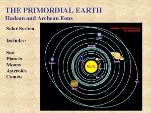 THE PRIMORDIAL EARTH Hadean and Archean Eons Solar