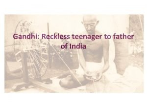 Gandhi Reckless teenager to father of India Great