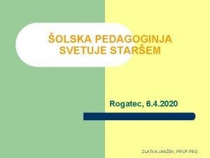 OLSKA PEDAGOGINJA SVETUJE STAREM Rogatec 6 4 2020