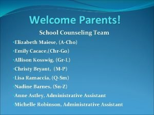 Welcome Parents School Counseling Team Elizabeth Maiese ACho