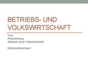 BETRIEBS UND VOLKSWIRTSCHAFT 1 hrd Arbeitsteilung Sektoren einer