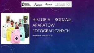 HISTORIA I RODZAJE APARATW FOTOGRAFICZNYCH MARTYNA KOWALSKA KL