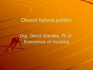 Obecn bytov politika Ing David Slavata Ph D