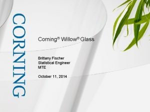 Corning Willow Glass Brittany Fischer Statistical Engineer MTE