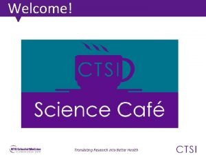Welcome Translating Research into Better Health CTSI Leadership