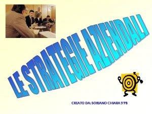 CREATO DA SORIANO CHIARA 5PB STRATEGIA La strategia