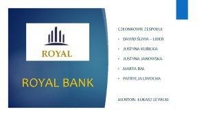 CZONKOWIE ZESPOU ROYAL BANK DAWID LIWA LIDER JUSTYNA