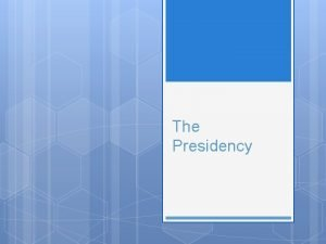 The Presidency The Presidency Great Expectations Americans want