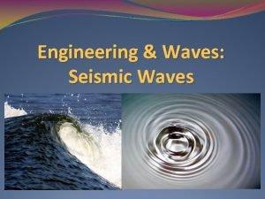 Engineering Waves Seismic Waves Engineering Waves Overview In