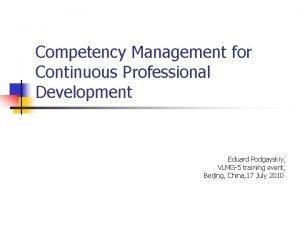 Competency Management for Continuous Professional Development Eduard Podgayskiy