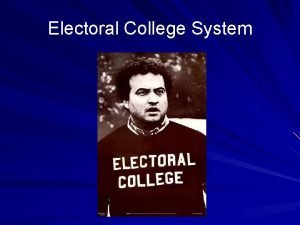 Electoral College System Todays Electoral College How it