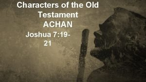 Characters of the Old Testament ACHAN Joshua 7