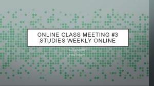 ONLINE CLASS MEETING 3 STUDIES WEEKLY ONLINE Room