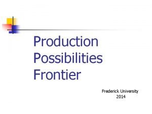 Production Possibilities Frontier Frederick University 2014 Production Possibilities
