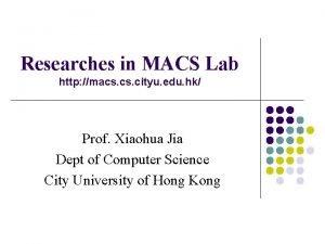 Researches in MACS Lab http macs cityu edu