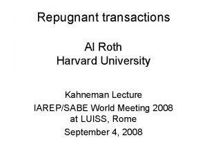 Repugnant transactions Al Roth Harvard University Kahneman Lecture